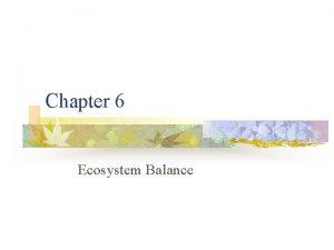 Chapter 6 Ecosystem Balance Ecosystem Balance n n