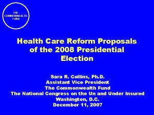 THE COMMONWEALTH FUND Health Care Reform Proposals of