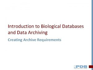 Introduction to Biological Databases and Data Archiving Creating