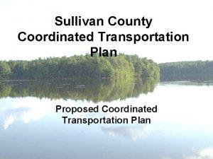 Sullivan County Coordinated Transportation Plan Proposed Coordinated Transportation