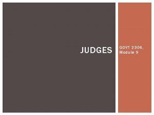 JUDGES GOVT 2306 Module 9 OVERVIEW OF JUDGES