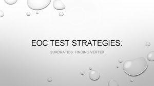 EOC TEST STRATEGIES QUADRATICS FINDING VERTEX VERTEX KEY