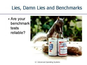 Lies Damn Lies and Benchmarks Are your benchmark