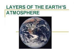 LAYERS OF THE EARTHS ATMOSPHERE Layers of the