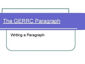 The GERRC Paragraph Writing a Paragraph GENERALIZATION One
