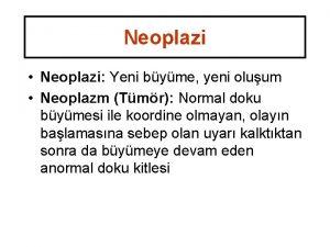 Neoplazi Neoplazi Yeni byme yeni oluum Neoplazm Tmr