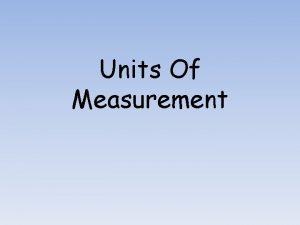 Units Of Measurement I Units of Measurement A