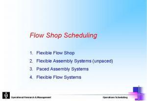 Flow Shop Scheduling 1 Flexible Flow Shop 2