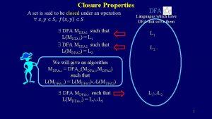 Closure Properties DFA Languages which have DFA that