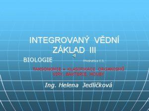 INTEGROVAN VDN ZKLAD III BIOLOGIE Pednka 3 TAKSONOMIE