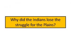 Why did the Indians lose the struggle for