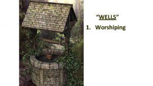 WELLS 1 Worshiping WELLS 1 2 Worshiping Evangelising