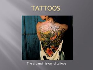 TATTOOS The art and history of tattoos The