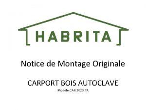 Notice de Montage Originale CARPORT BOIS AUTOCLAVE Modle