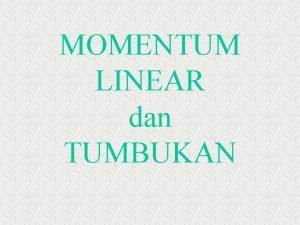 MOMENTUM LINEAR dan TUMBUKAN Momentum Linear 9 2