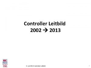 Controller Leitbild 2002 2013 8 Juni 2013 Controller