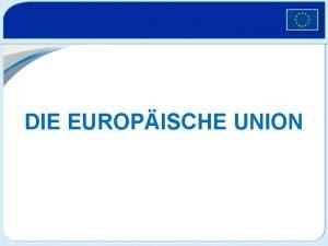 DIE EUROPISCHE UNION Die Europische Union 27 Lnder