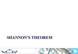 SHANNONS THEOREM Shannon Hartley Theorem This is a