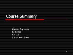 Course Summary Fall 2006 CS 101 Aaron Bloomfield