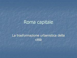 Roma capitale La trasformazione urbanistica della citt Alcuni