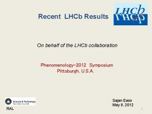 Recent LHCb Results On behalf of the LHCb