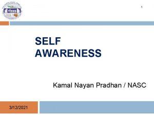 1 SELF AWARENESS Kamal Nayan Pradhan NASC 3122021
