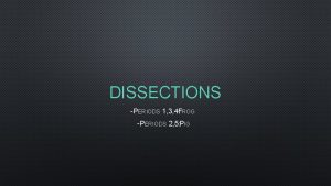 DISSECTIONS PERIODS 1 3 4 FROG PERIODS 2