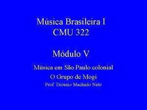 Msica Brasileira I CMU 322 Mdulo V Msica