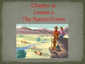Chapter 10 Lesson 2 The Nation Grows President
