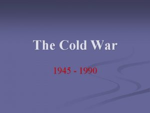 The Cold War 1945 1990 Who n The
