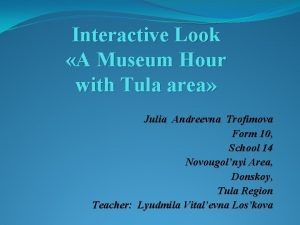 Interactive Look A Museum Hour with Tula area