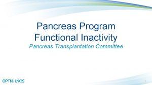 Pancreas Program Functional Inactivity Pancreas Transplantation Committee 1