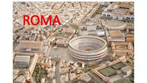 ROMA Los romanos se establecieron a lo largo