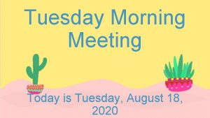 Tuesday Morning Meeting Today is Tuesday August 18
