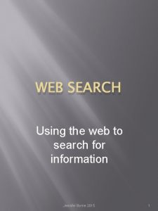 WEB SEARCH Using the web to search for