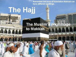 Remember because of translation Makkah can have different