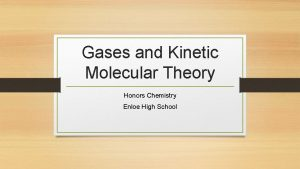 Gases and Kinetic Molecular Theory Honors Chemistry Enloe