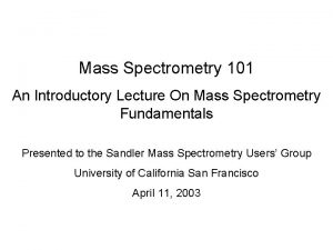 Mass Spectrometry 101 An Introductory Lecture On Mass