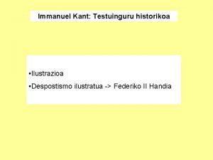 Immanuel Kant Testuinguru historikoa Ilustrazioa Despostismo ilustratua Federiko