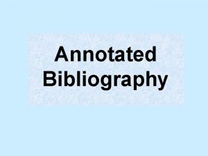 Annotated Bibliography The need to cite Why When
