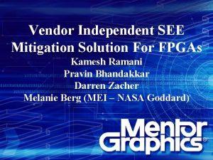 Vendor Independent SEE Mitigation Solution For FPGAs Kamesh