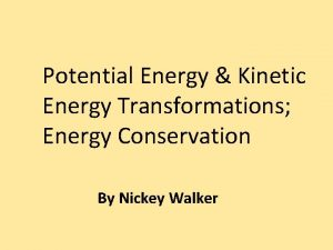 Potential Energy Kinetic Energy Transformations Energy Conservation By