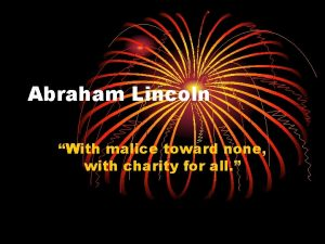 Abraham Lincoln With malice toward none with charity