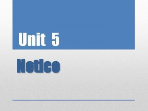 Unit 5 Notice Teaching Objectives Acquaint students with