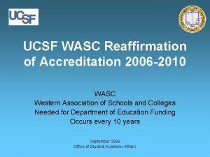UCSF WASC Reaffirmation of Accreditation 2006 2010 WASC