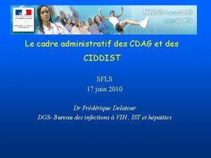 Le cadre administratif des CDAG et des CIDDIST