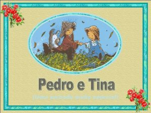 Uma amizade muito especial Toda vez que Pedro