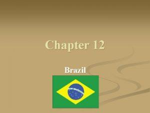 Chapter 12 Brazil Brazil n n Country name