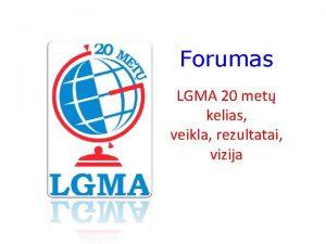 Forumas LGMA 20 met kelias veikla rezultatai vizija