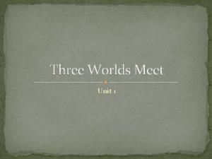 Three Worlds Meet Unit 1 Converging Cultures Prehistory